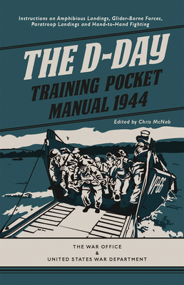 The D-Day Training Pocket Manual, 1944: Instructions on Amphibious Landings, Glider-Borne Forces, Paratroop Landings and Hand-To-Hand Fighting