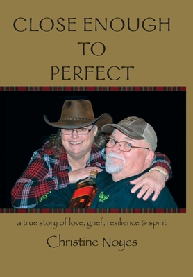 Close Enough to Perfect: A True Story of Love, Grief, Resilience & Spirit