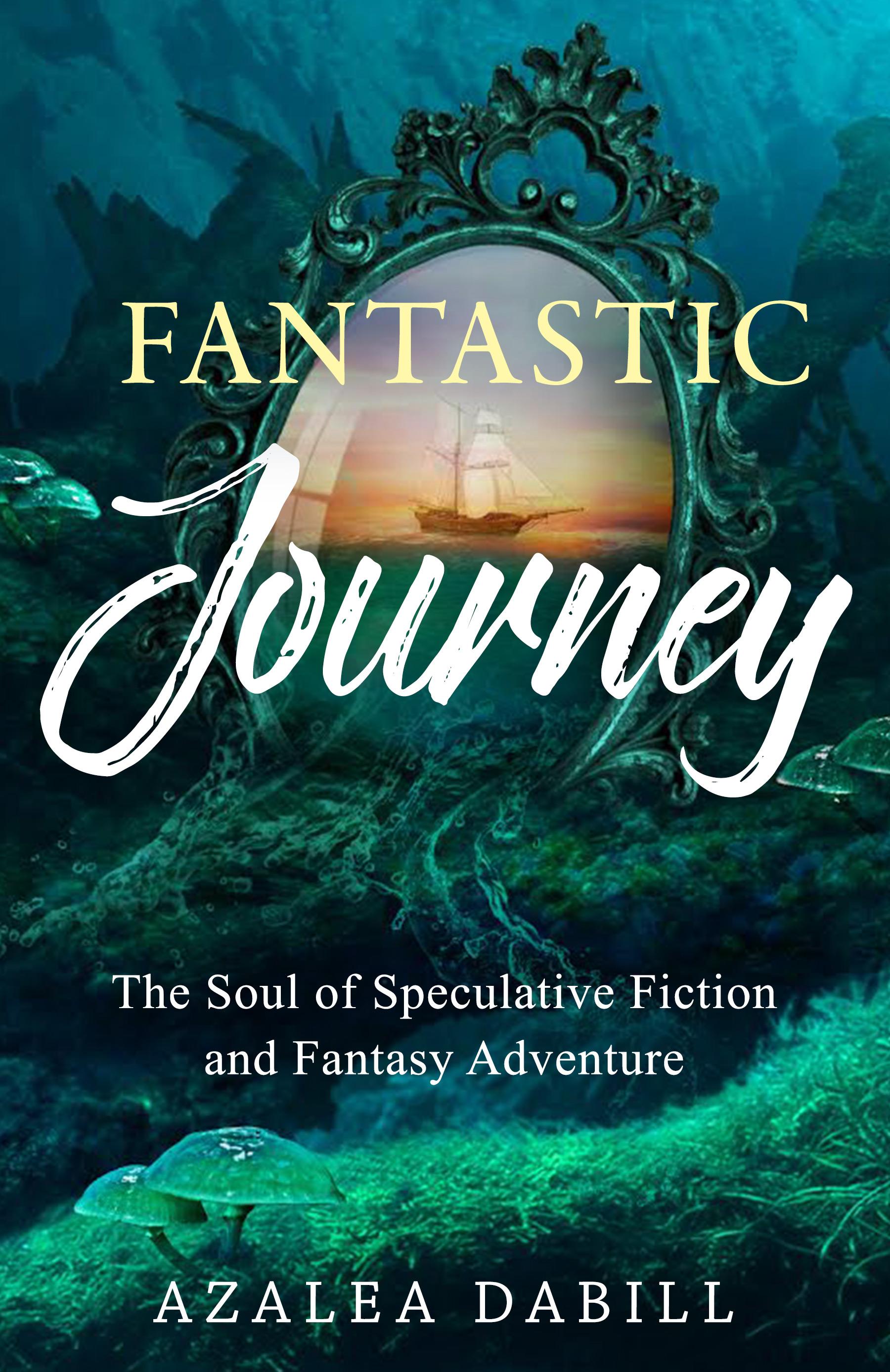 Fantastic Journey The Soul of Speculative Fiction and Fantasy Adventure