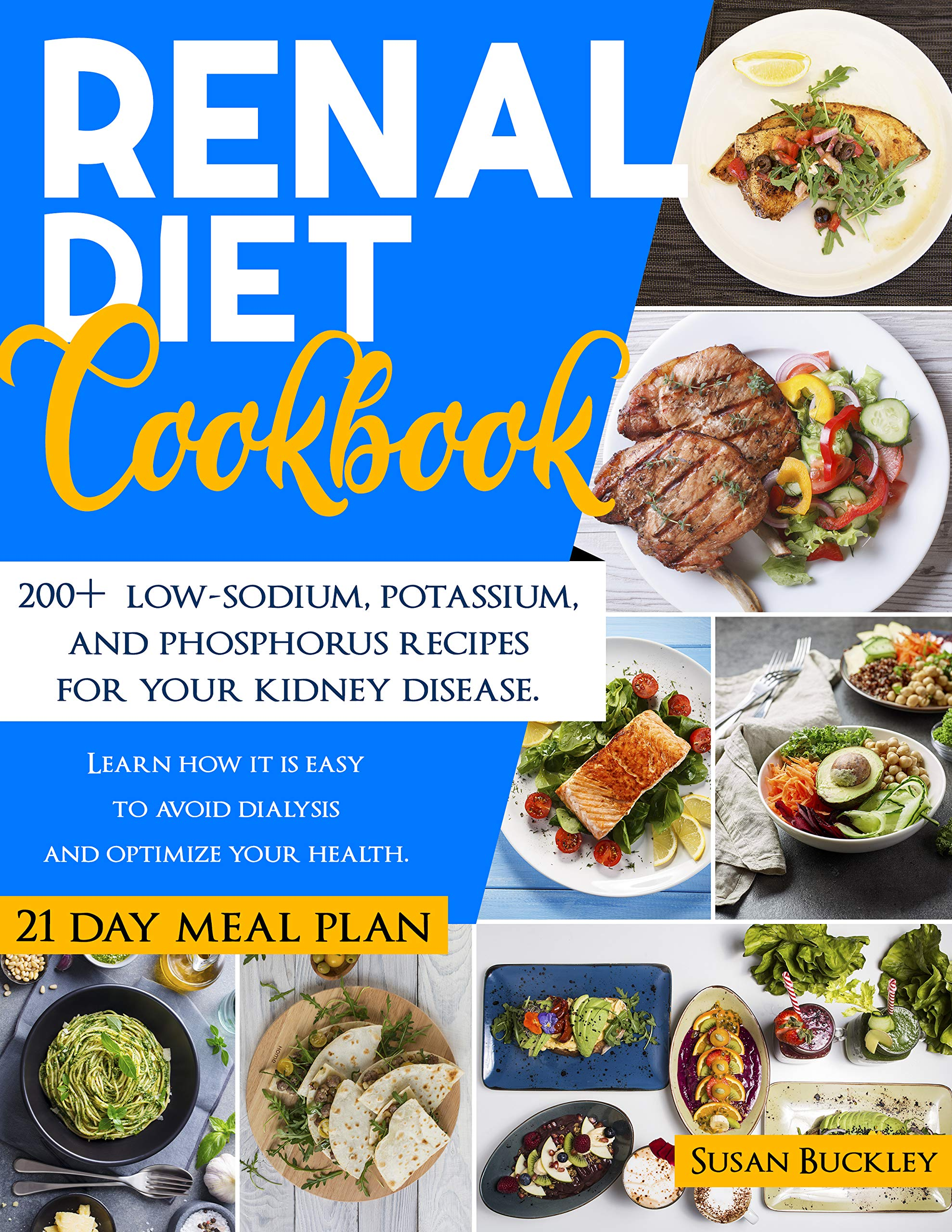 Renal Diet Cookbook: 200+ Low-Sodium, Potassium and Phosphorus Recipes for Your Kidney Disease. Learn How it is Easy to Avoid Dialysis and Optimize Your Health