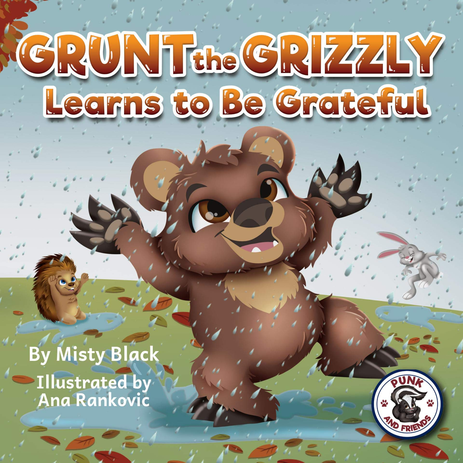 Grunt the Grizzly Learns to Be Grateful: A story of gratitude and thanksgiving to help children find joy. For ages 3-8, Preschool through 2nd grade.