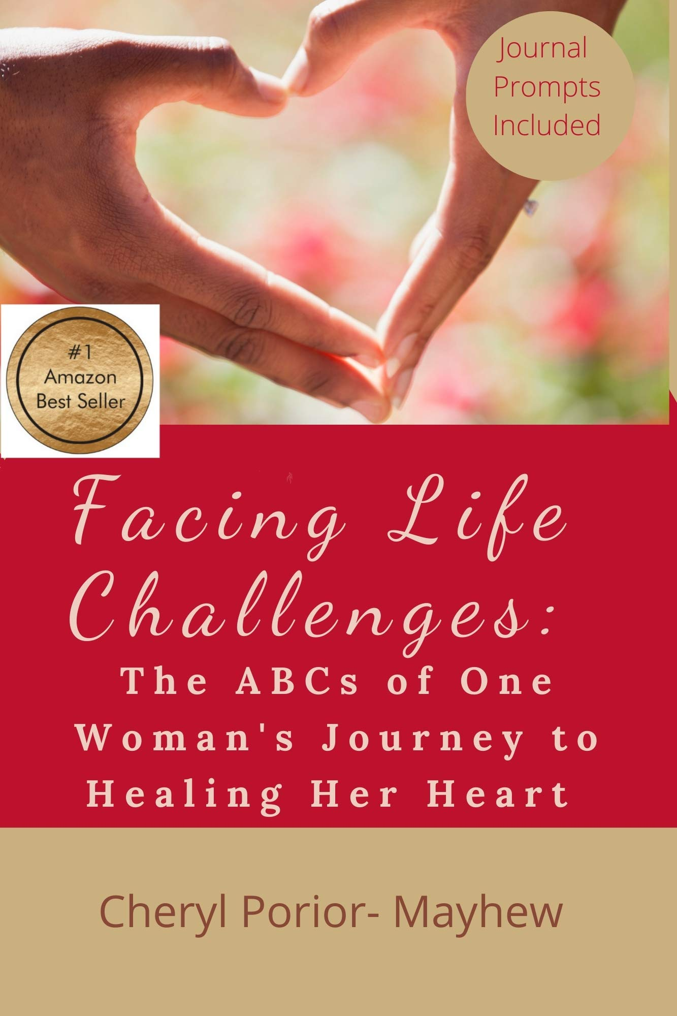 Facing Life Challenges: The ABCs of One Woman's Journey to Healing Her Heart