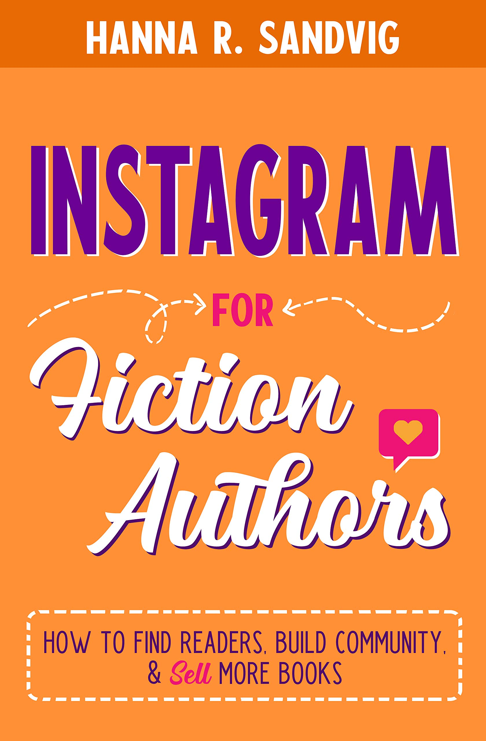 Instagram for Fiction Authors: How to Find Readers, Build Community, and Sell More Books