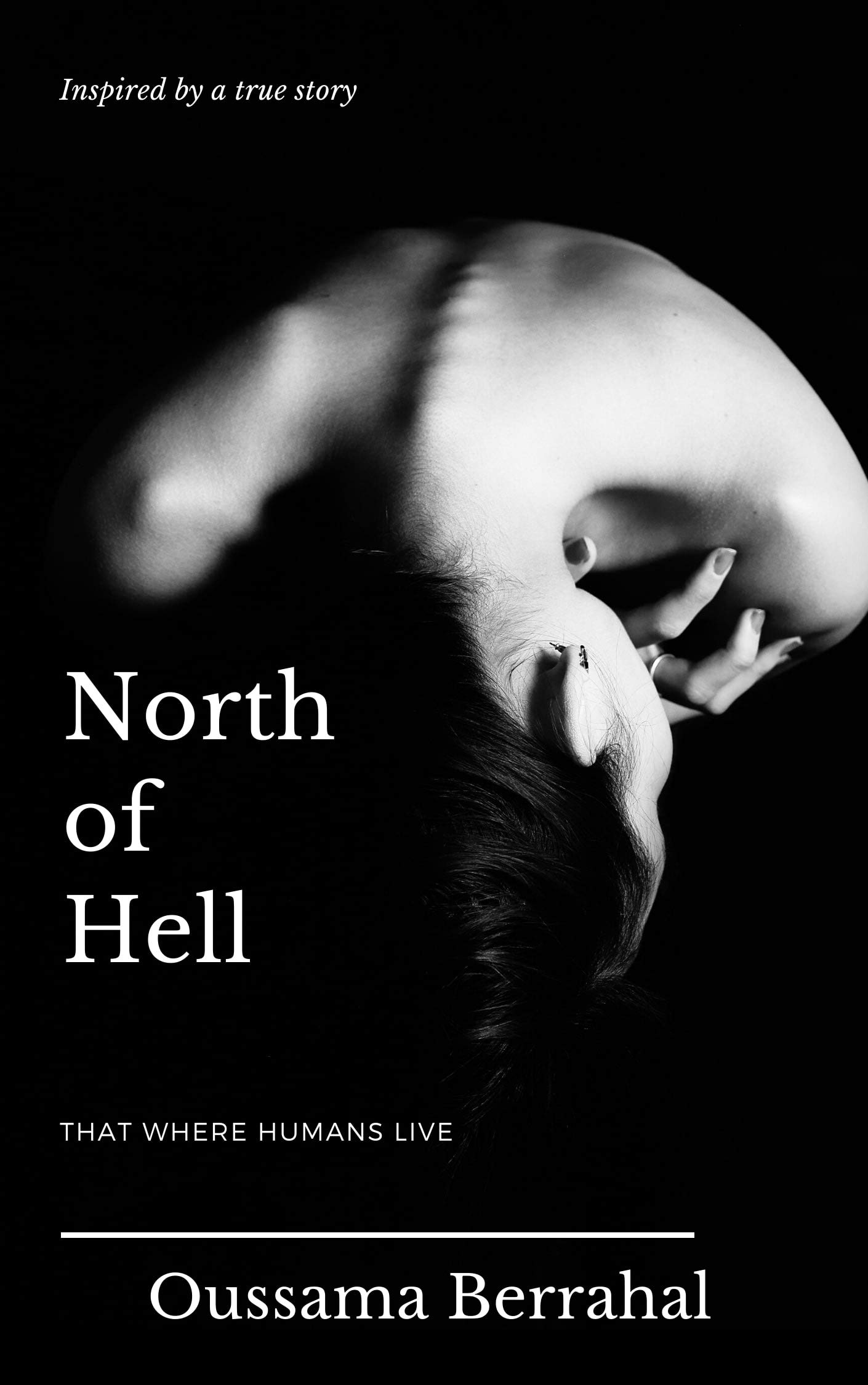 North of Hell : That where humans live: Based on a true story