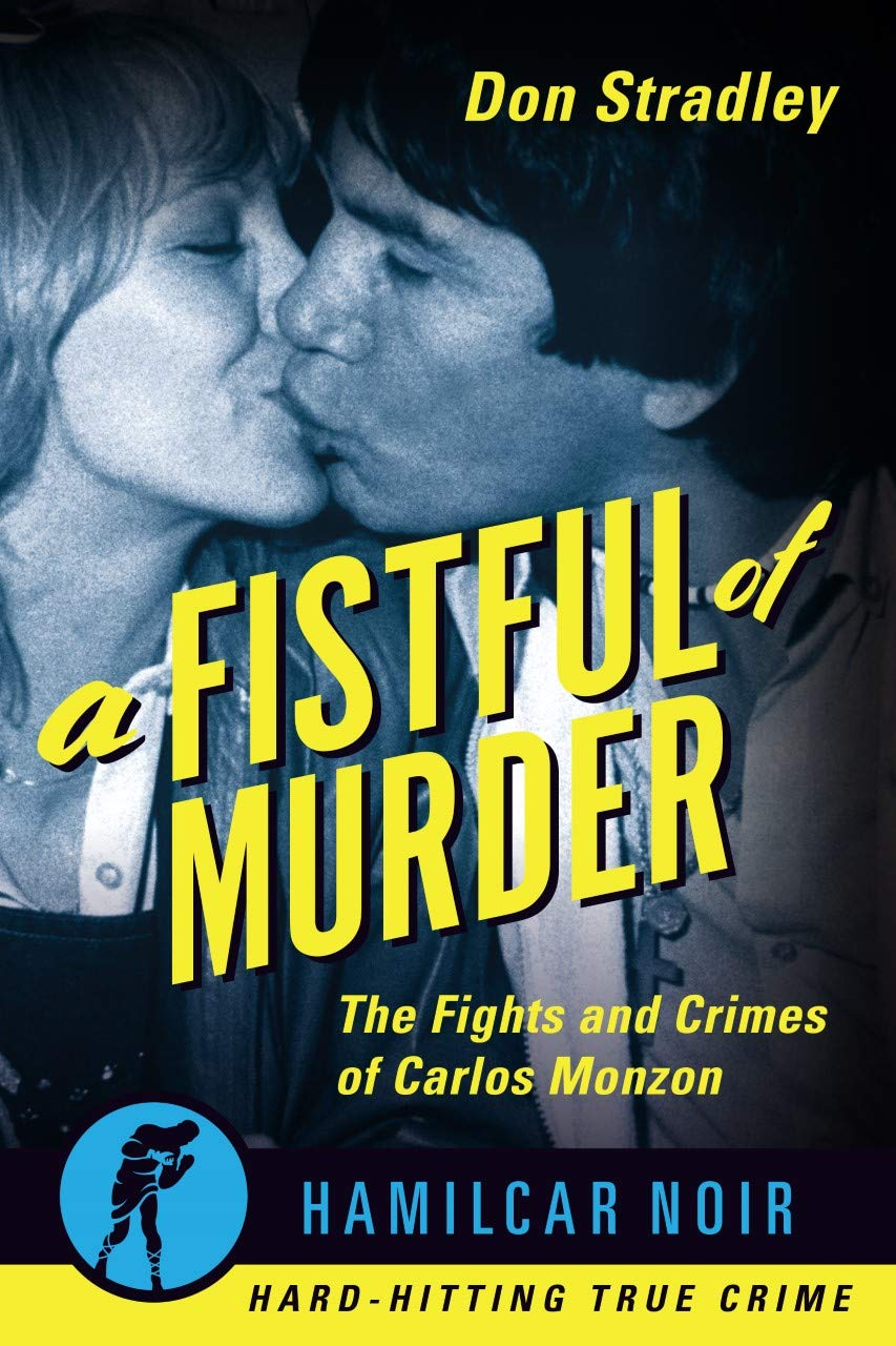 A Fistful of Murder: The Fights and Crimes of Carlos Monzon—Hamilcar Noir True Crime Series