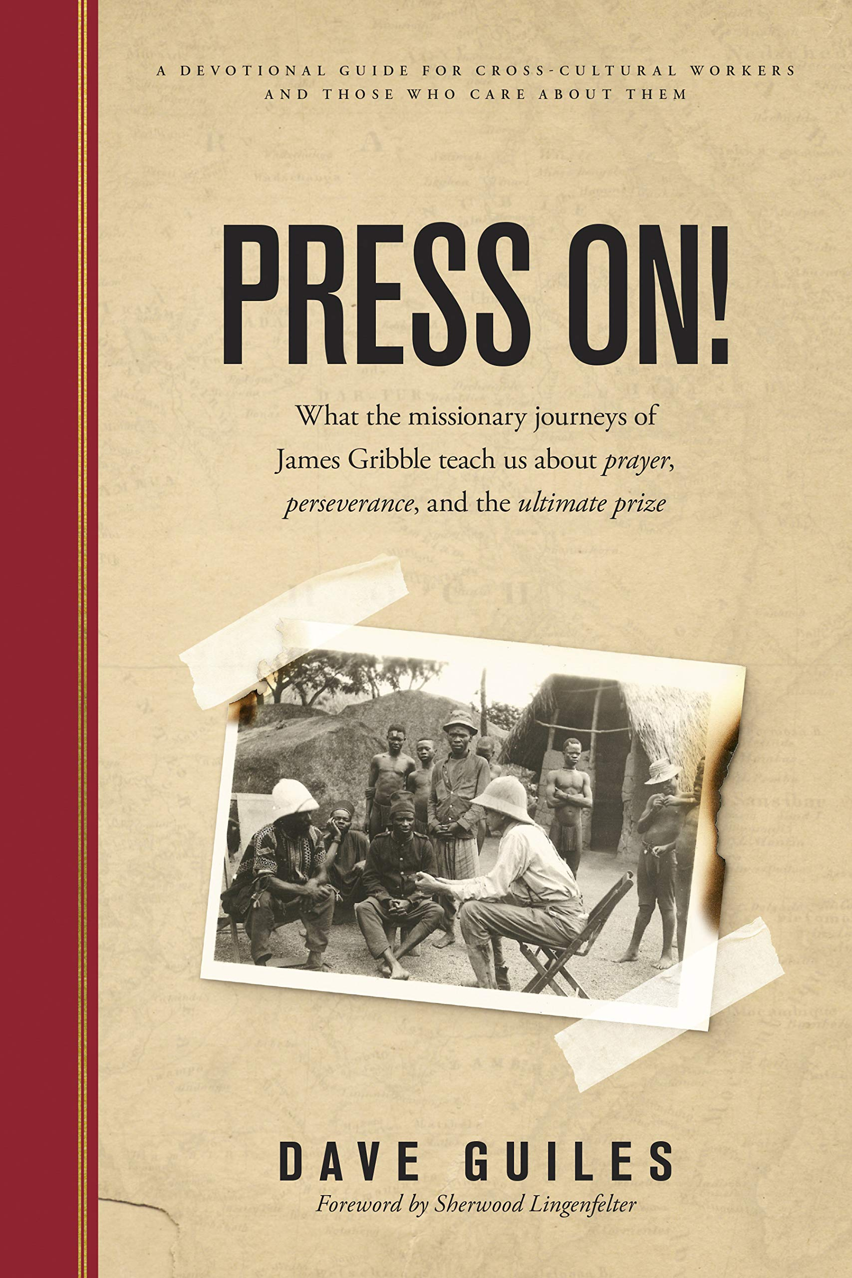 Press On! : What the missionary journeys of James Gribble teach us about prayer, perseverance and the ultimate prize