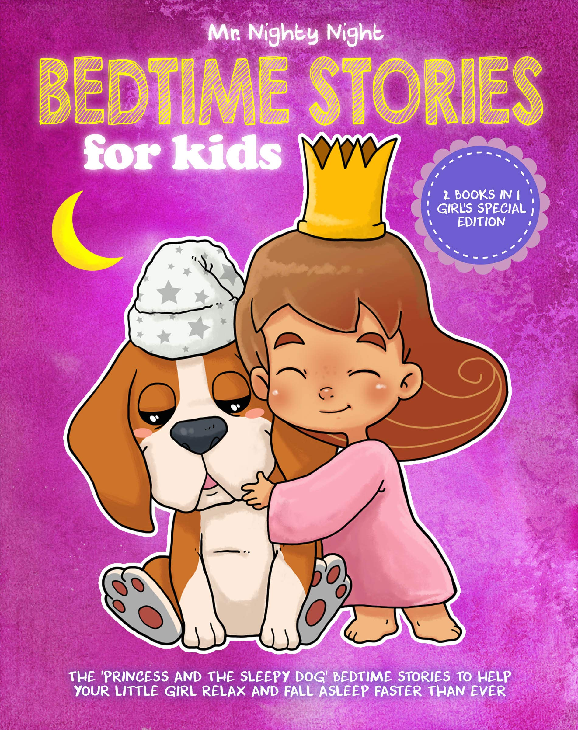 Bedtime Stories For Kids: 2 Books in 1 - Girl's Special Edition - The 'Princess and The Sleepy Dog' Bedtime Stories to Help Your Little Girl Relax and Fall Asleep Faster Than Ever