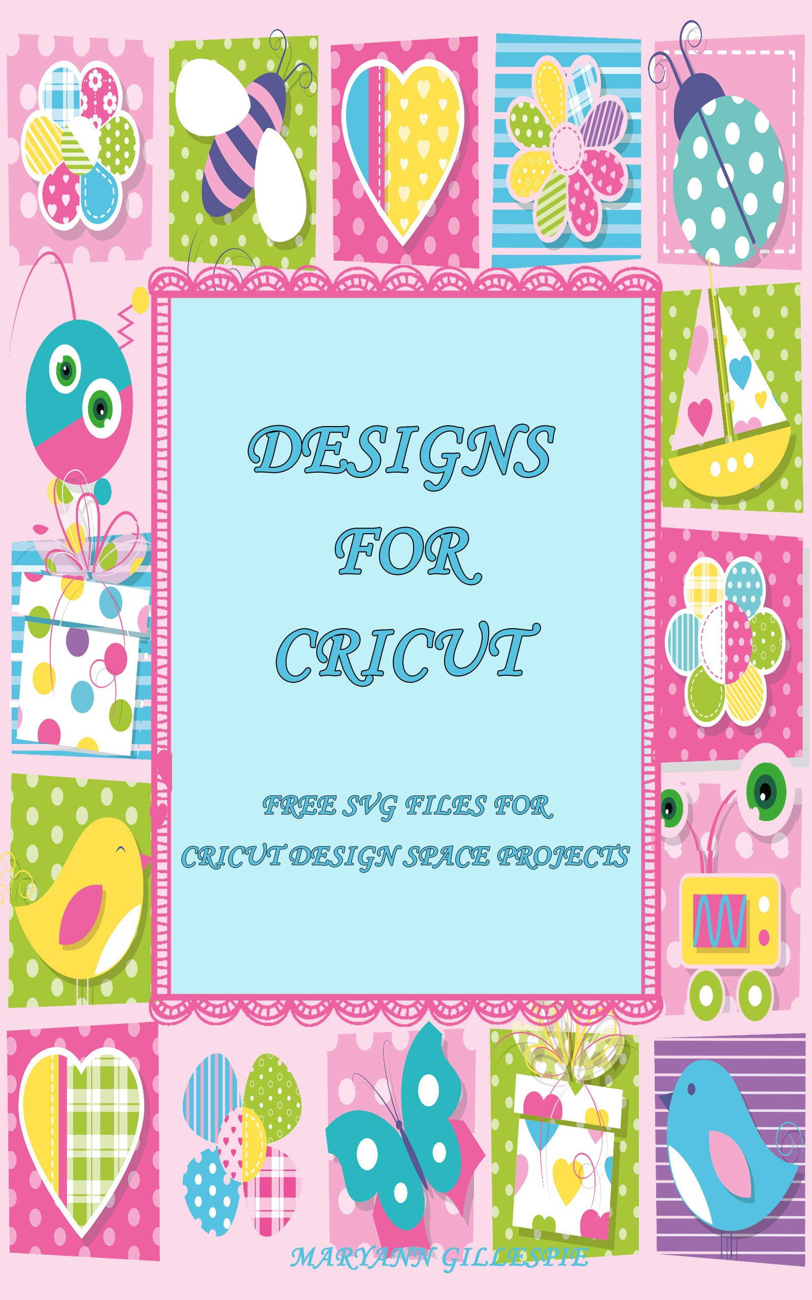 Designs for Cricut: Free SVG Files for Cricut Design Space Projects (Cricut Crafting Ideas Book Book 1)