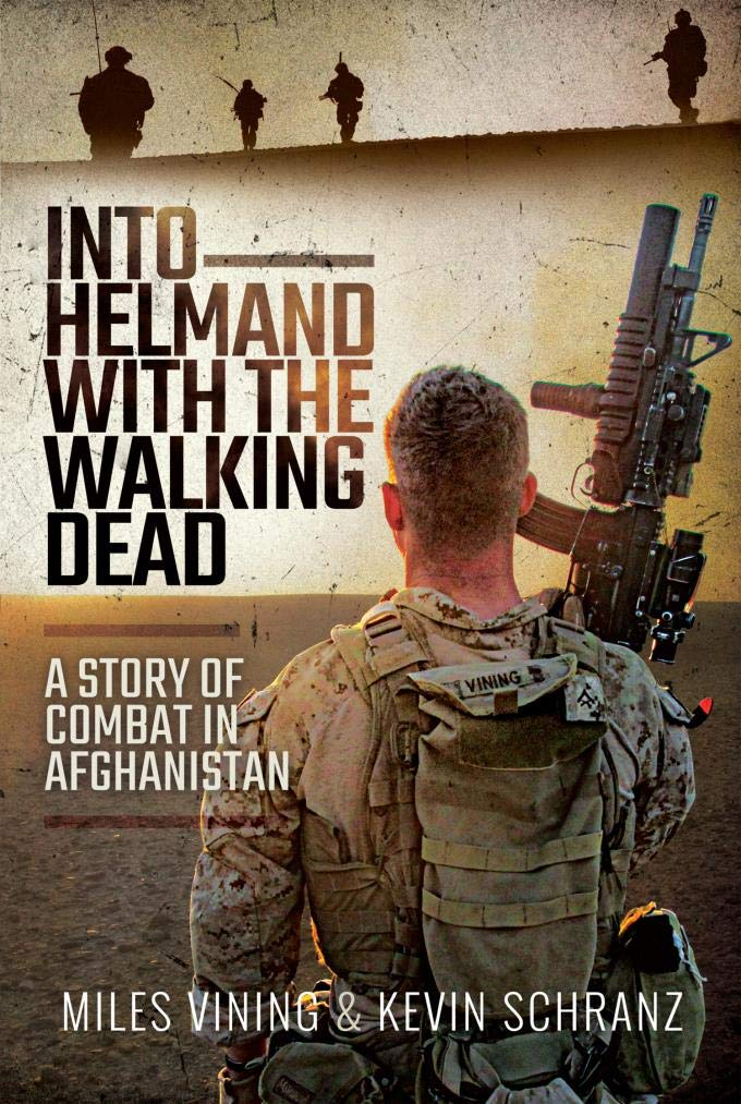 Into Helmand with the Walking Dead: A Story of Marine Corps Combat in Afghanistan