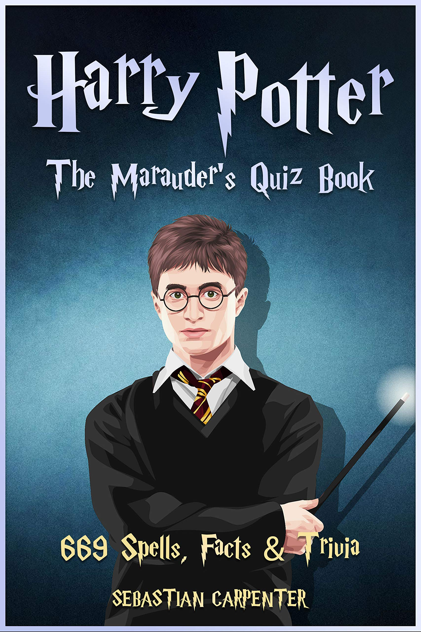 Harry Potter: The Marauder's Quiz Book: 669 Spells, Facts & Trivia