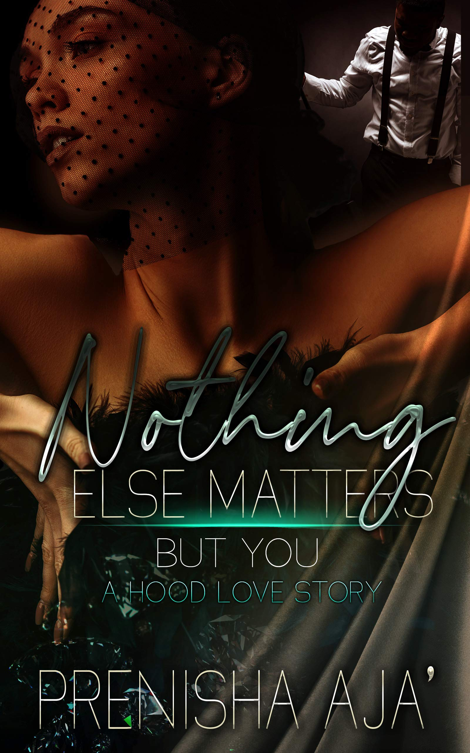 Nothing Else Matters But You: A Hood Love Story