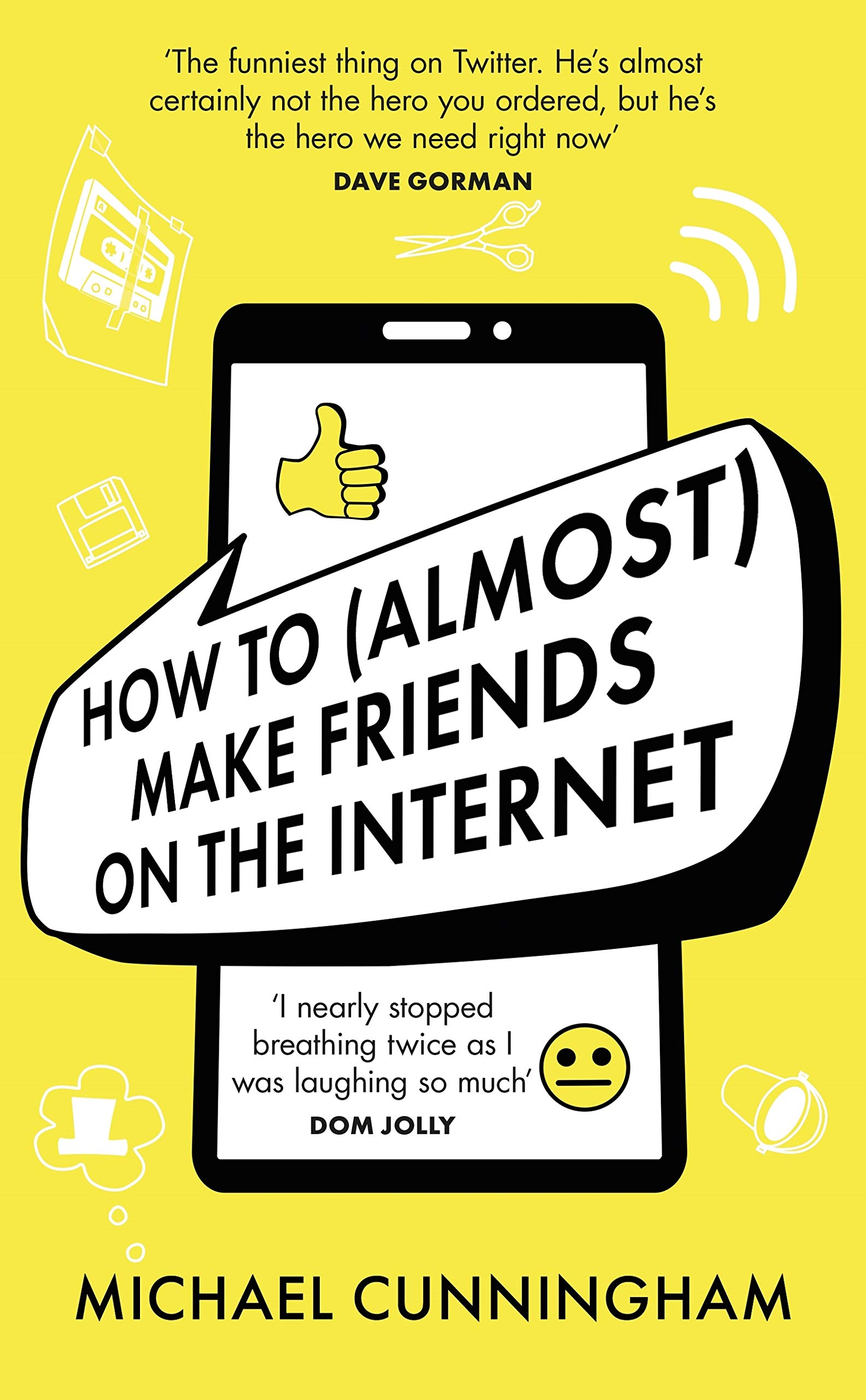 How to (Almost) Make Friends on the Internet: One man who just wants to connect. One very annoyed world.