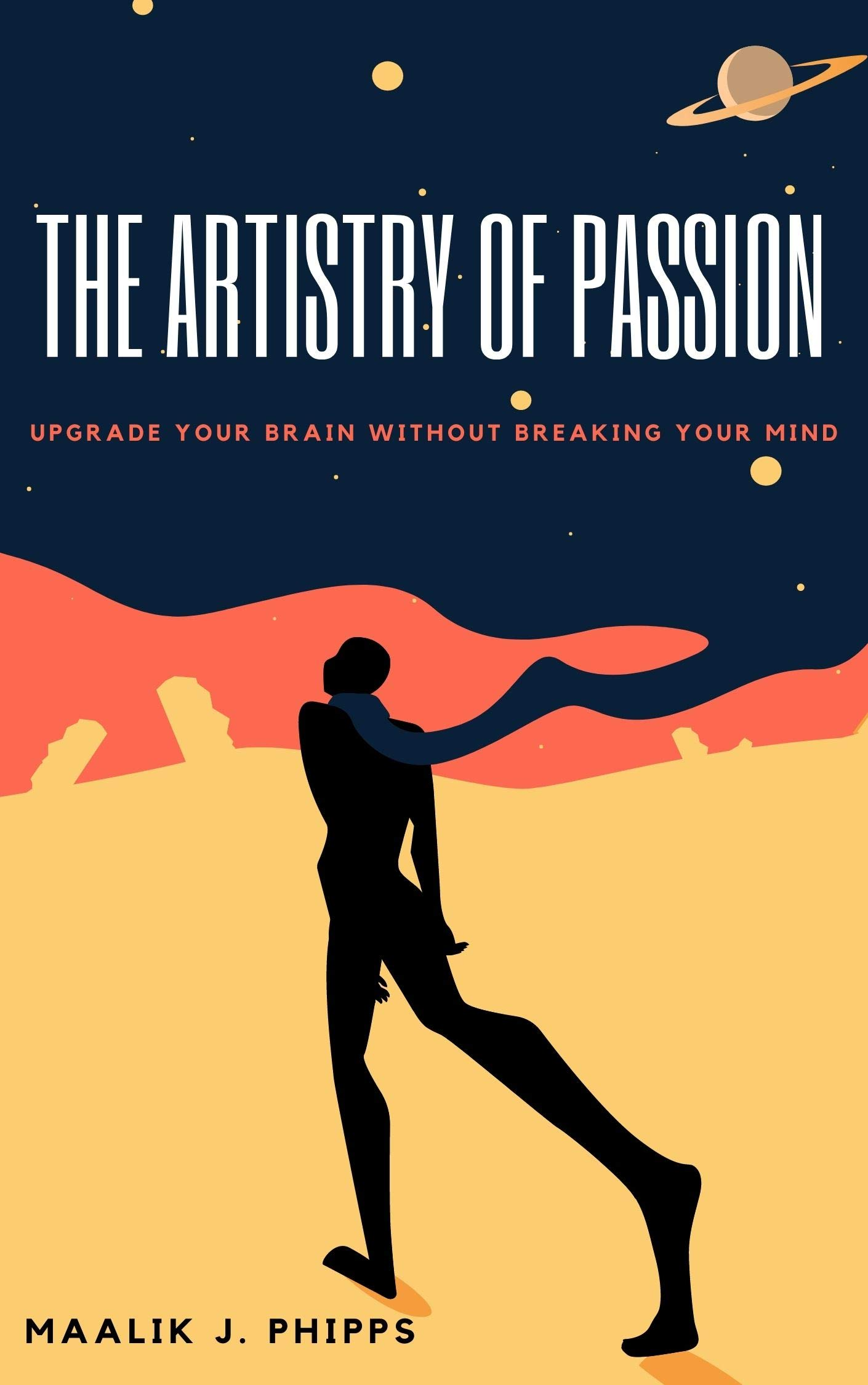The Artistry of Passion: Upgrade Your Brain Without Breaking Your Mind