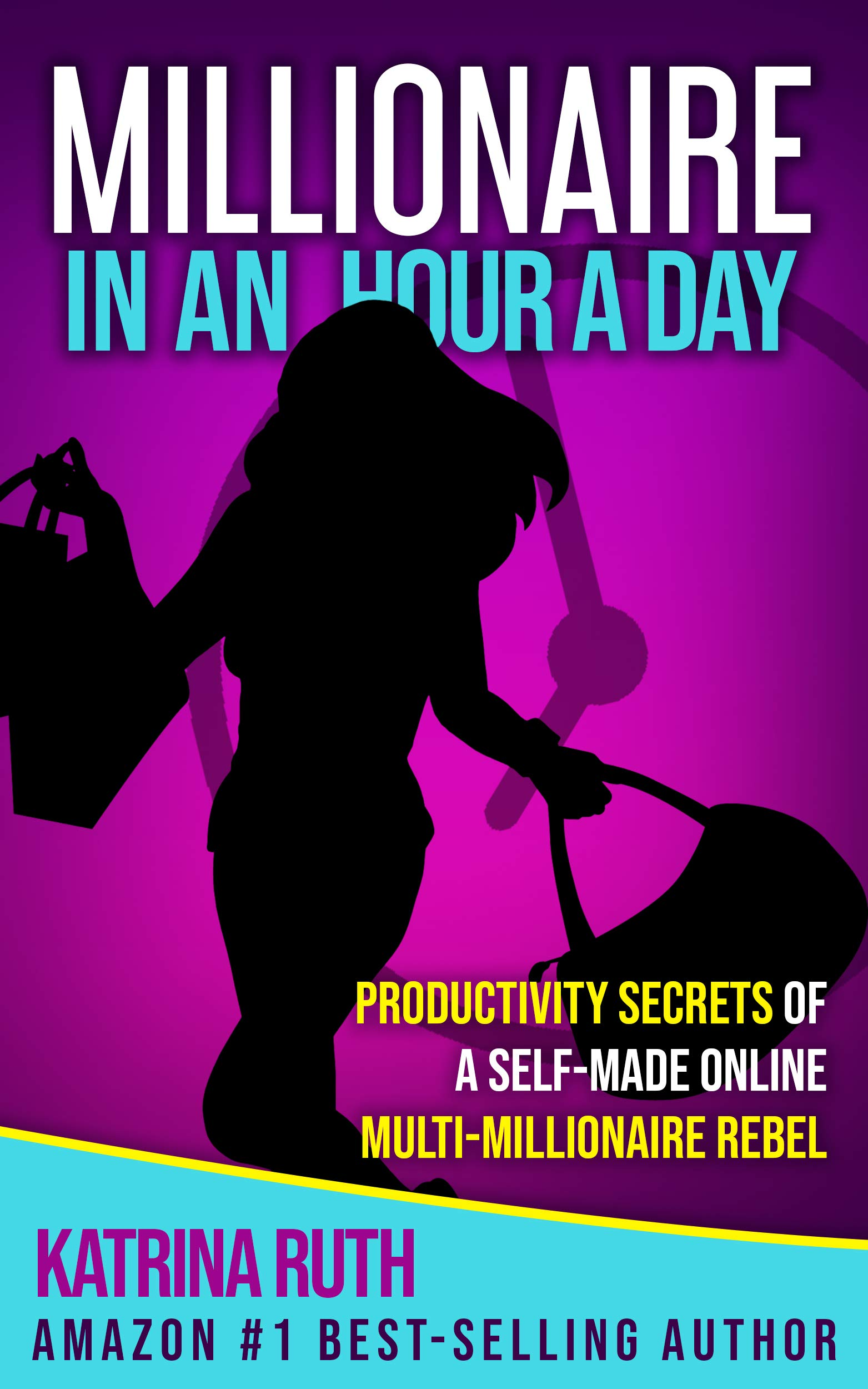 Millionaire in an Hour a Day: Productivity Secrets of a Self-Made Online Multi-Millionaire Rebel