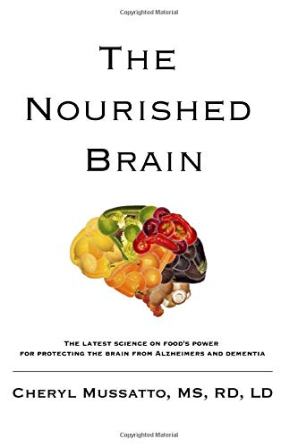 The Nourished Brain: The Latest Science On Food's Power For Protecting The Brain From Alzheimers and Dementia