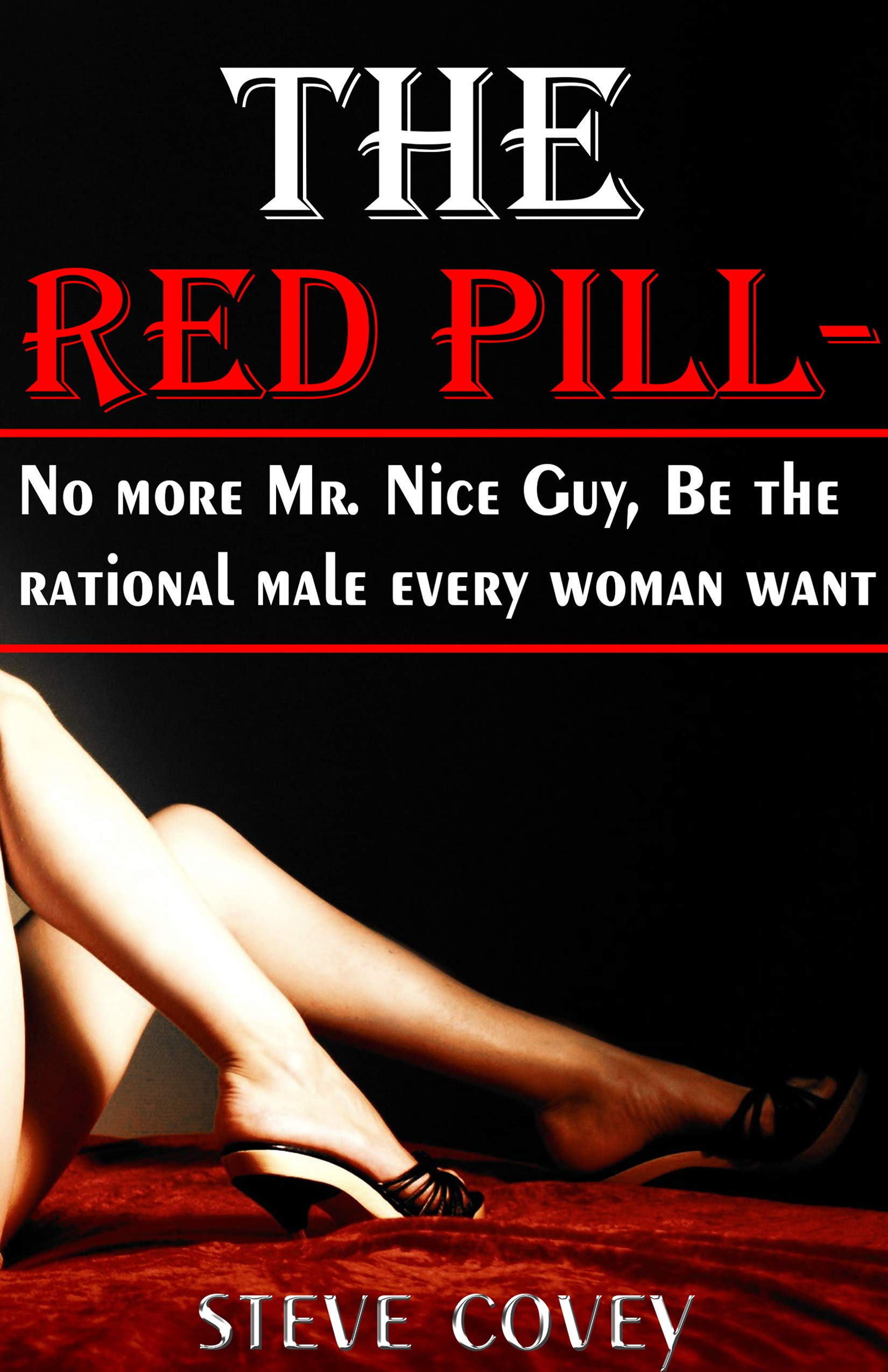 The red pill - No more Mr. Nice guy, be the rational male every woman want: The alpha male strategies on how to boost your confidence, know what women want in a man, attract women and win girlfriends