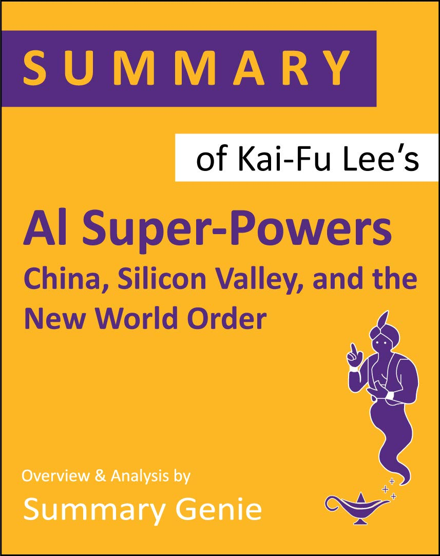 Summary of Kai-Fu Lee's AI Superpowers: China, Silicon Valley, and the New World Order