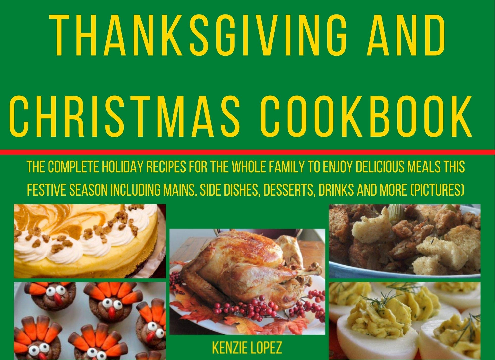Thanksgiving and Christmas Cookbook: The Complete Holiday Recipes for the Whole Family to Enjoy Delicious Meals This Festive Season Including Mains, Side ... Year and other Holiday Recipes Cookbook)