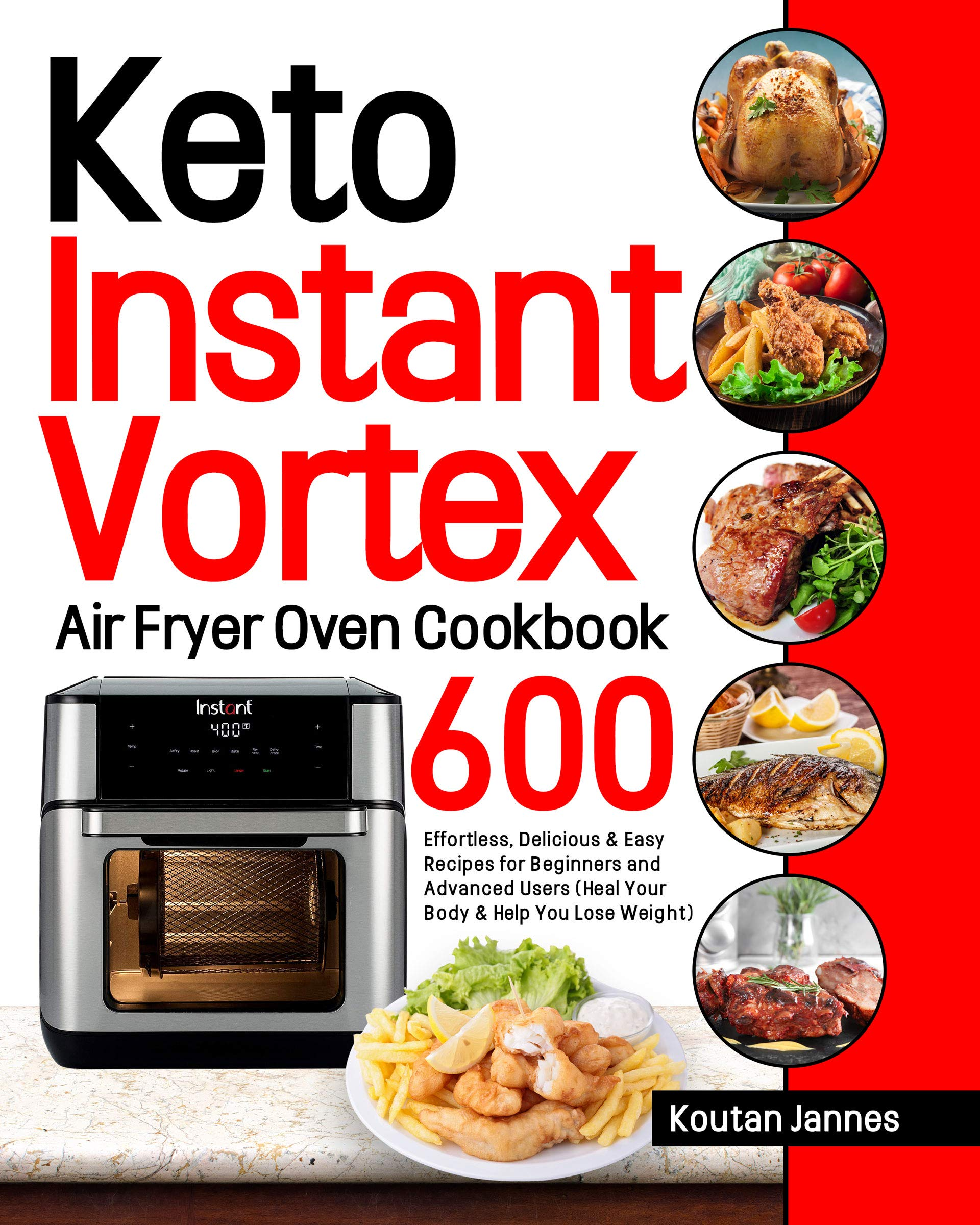 Keto Instant Vortex Air Fryer Oven Cookbook: 600 Effortless, Delicious & Easy Recipes for Beginners and Advanced Users