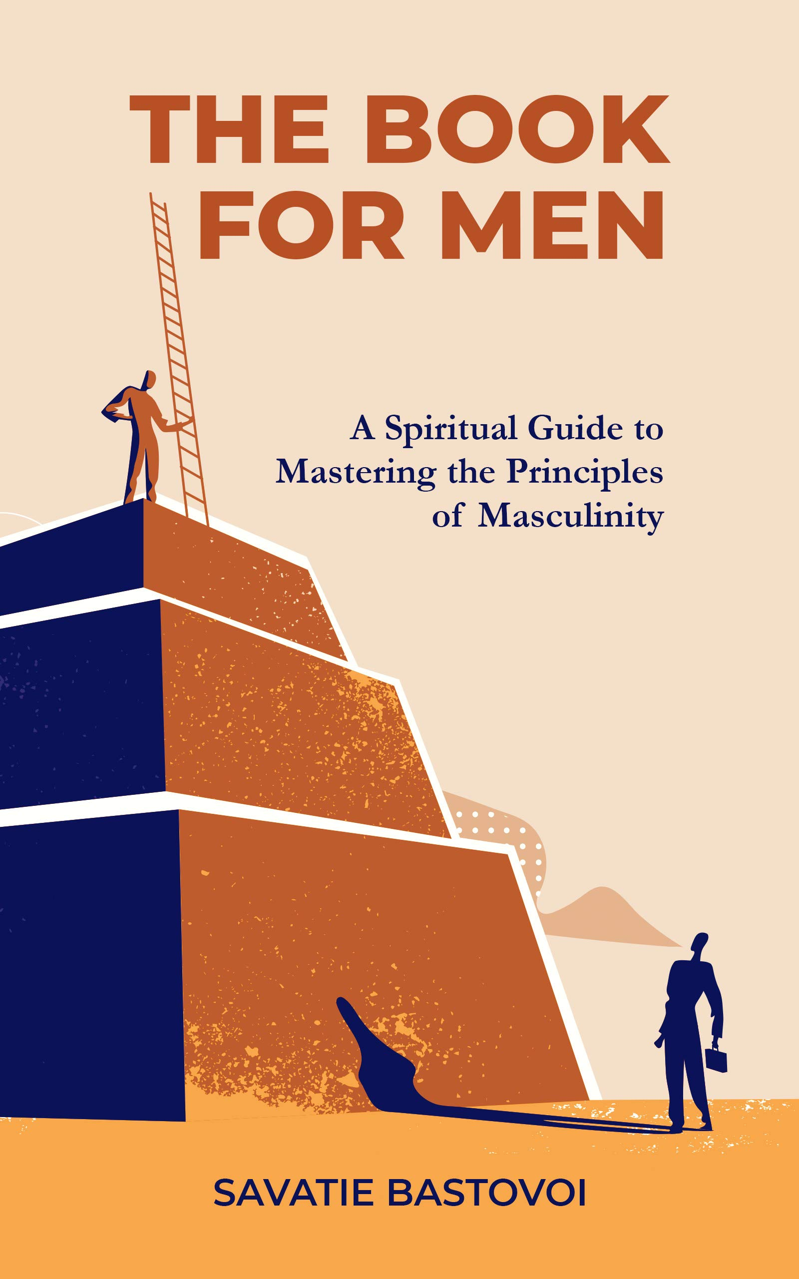 The Book For Men: A Spiritual Guide to Mastering the Principles of Masculinity