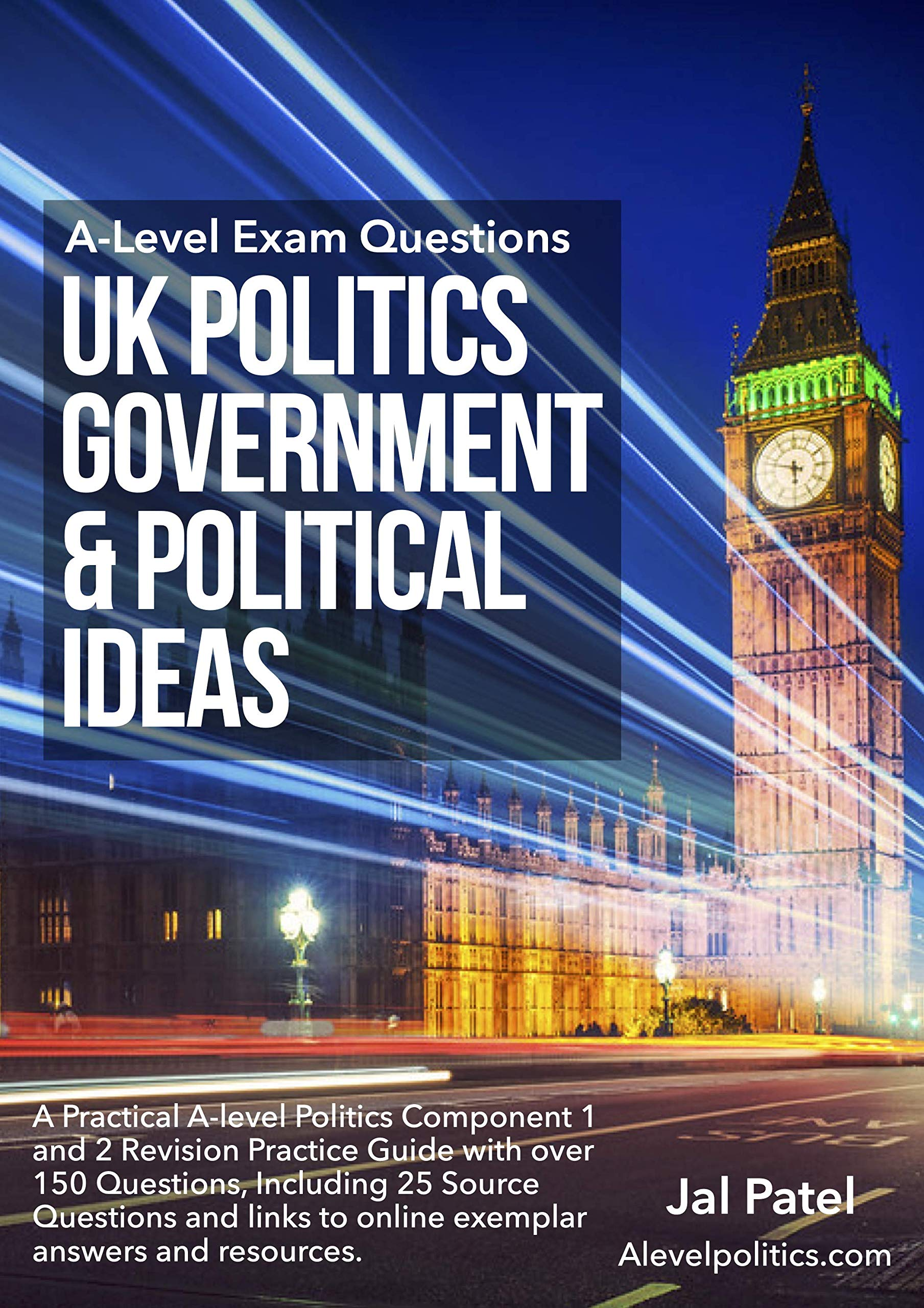 A-Level UK Politics Government & Political Ideas Revision Practice: A Practical A-Level Politics Component 1 and 2 Revision Practice Guide with over 150 Questions Including 25 Source Questions