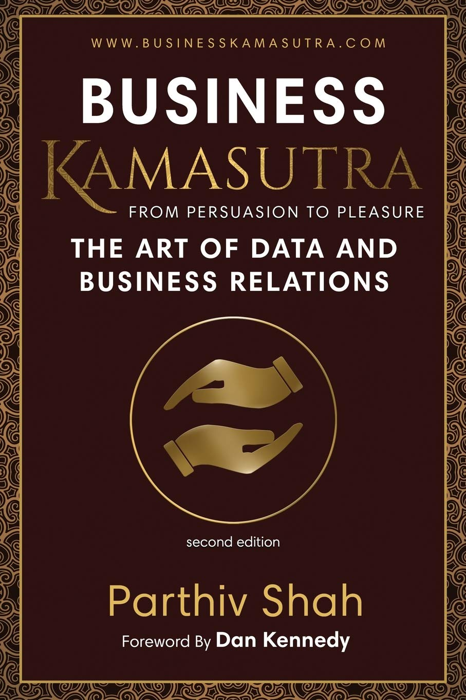 Business Kamasutra: From Persuasion to Pleasure The Art of Data and Business Relations