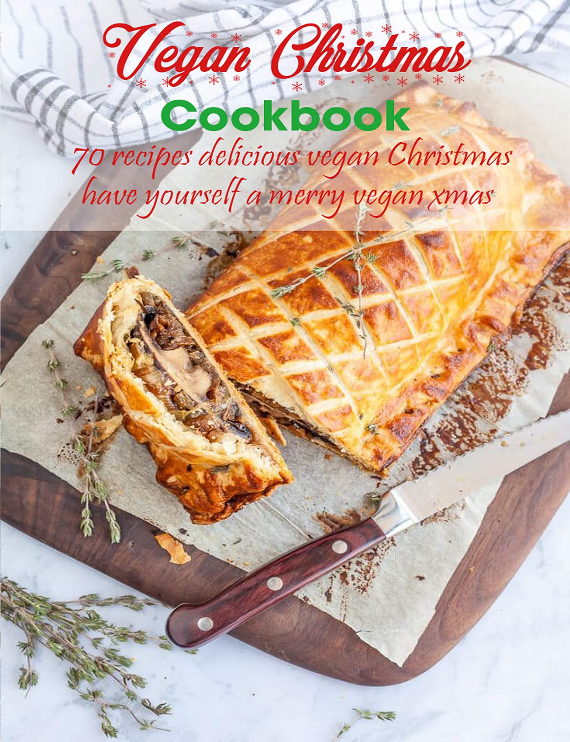 Vegan Christmas Cookbook: 70 recipes delicious vegan christmas , have yourself a merry vegan xmas