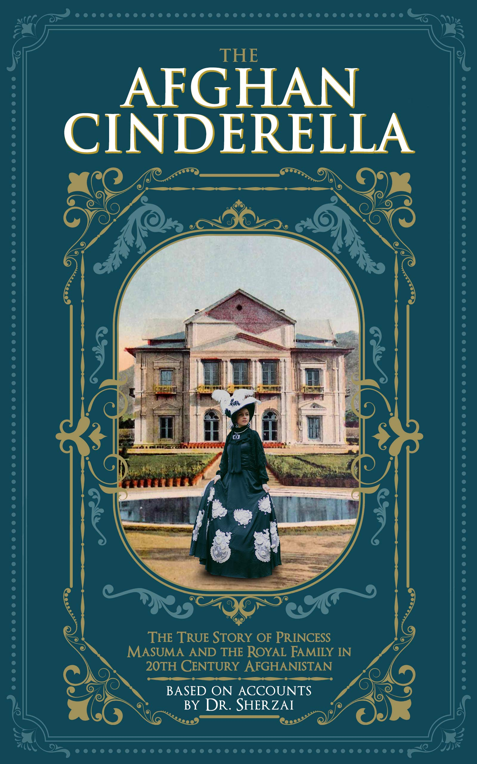 The Afghan Cinderella: The True Story of Princess Masuma and the Royal Family in 20th Century Afghanistan