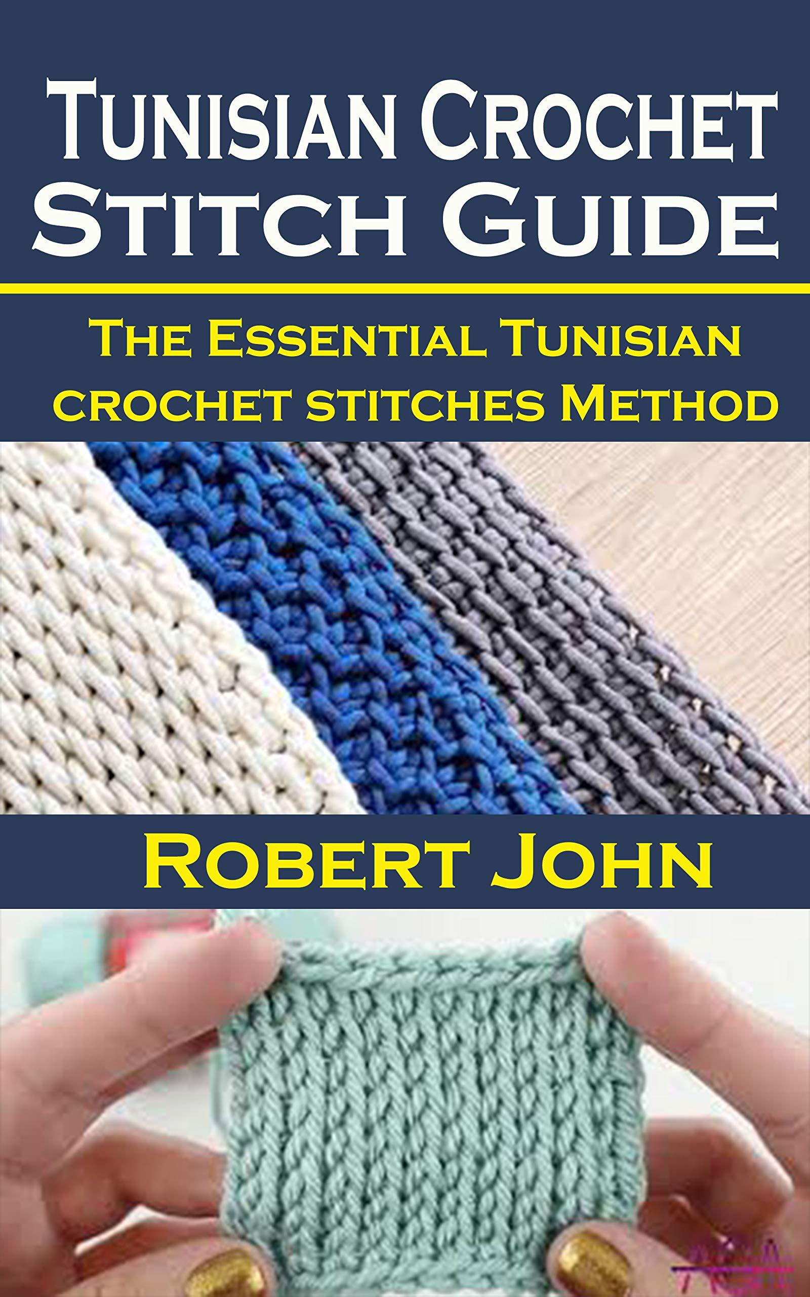 Tunisian Crochet Stitch Guide: Tunisian Crochet Stitch Guide: The Essential Tunisian crochet stitches Method