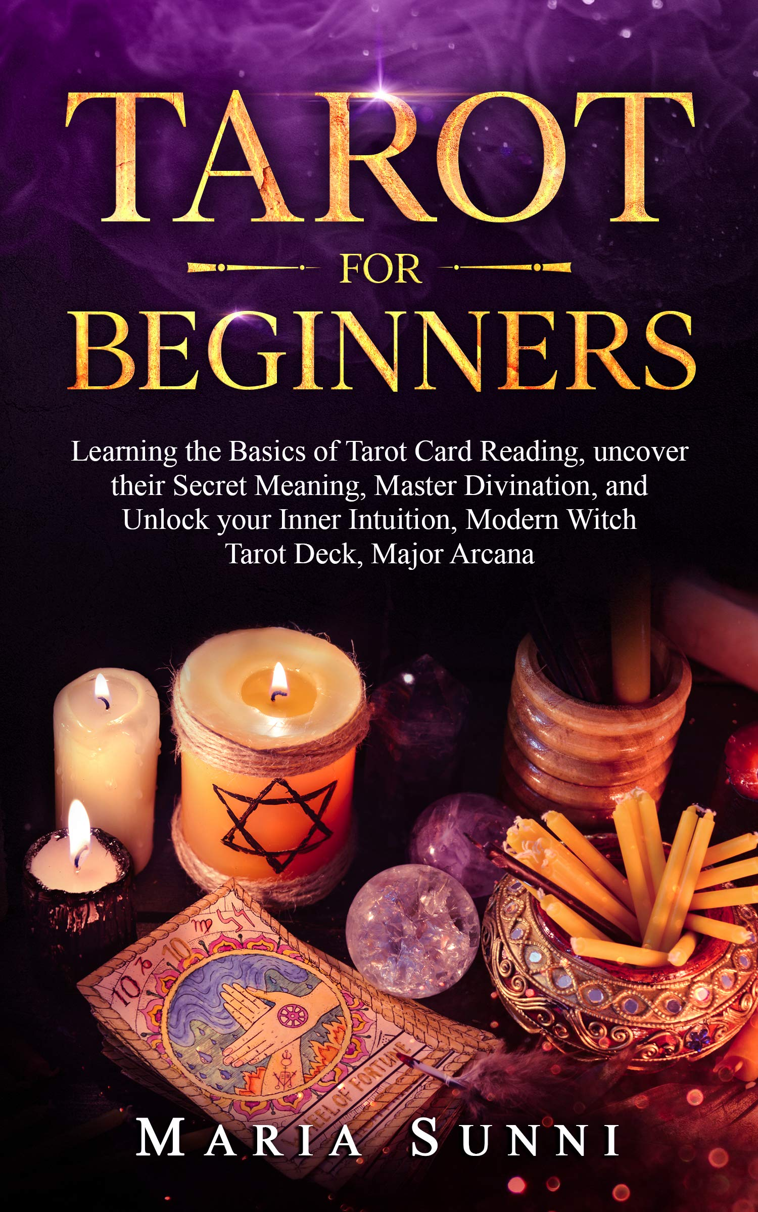 TAROT FOR BEGINNERS: Learning the Basics of Tarot Card Reading, uncover their Secret Meaning, Master Divination, and Unlock your Inner Intuition, Modern Witch Tarot Deck, Major Arcana