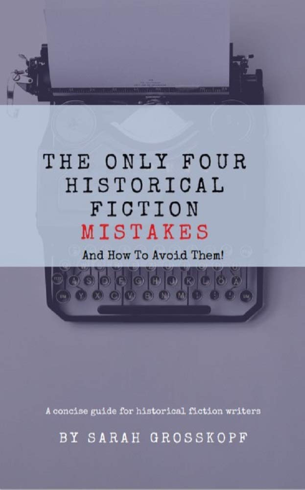 The Only Four Historical Fiction Mistakes and How to Avoid Them: A Concise Guide for Historical Fiction Writers