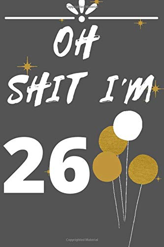 Oh Shit. I'm 26: Lined notebook elegant Simple , gift for 26th Birthday for men, women, daughter, son, girlfriend, boyfriend, best friend, wife, husband, co-worker