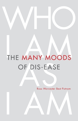 The Many Moods of Dis-Ease: Who I Am As I Am