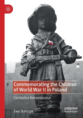 Commemorating the Children of World War II in Poland: Combative Remembrance