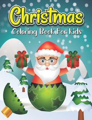 Christmas coloring book for kids: Easy and Cute Christmas Holiday Coloring book for kids.50 coloring Pages Of Santa Claus, Reindeer, Snowmen, Trees & More.Fun Children's Christmas Gift or Present for Toddlers & kids .( Fun Coloring Books for Kids )