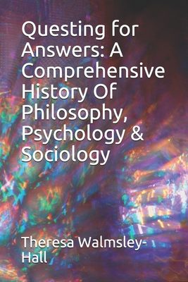 Questing for Answers: A Comprehensive History Of Philosophy, Psychology & Sociology