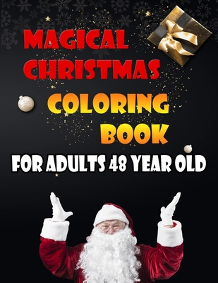 Magical Christmas Coloring Book For Adults 48 Year Old: A Festive Coloring Book Featuring Beautiful Winter Landscapes and Heart Warming Holiday Scenes for Stress Relief and Relaxation with Cheerful Santa Claus, Reindeer, Elves, Animals, Snowman.