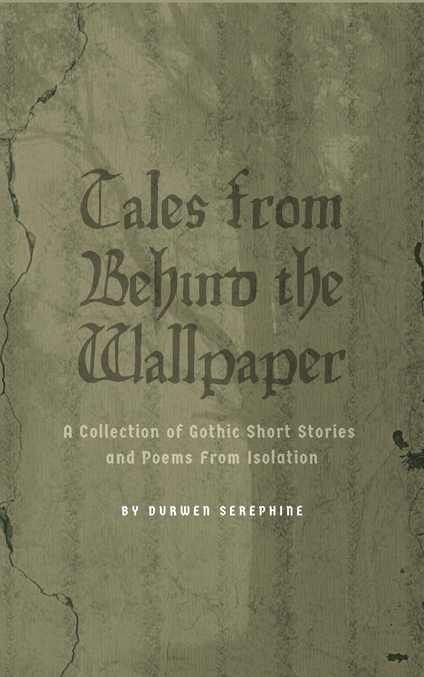 Tales from Behind the Wallpaper: A Collection of Gothic Short Stories and Poems from Isolation