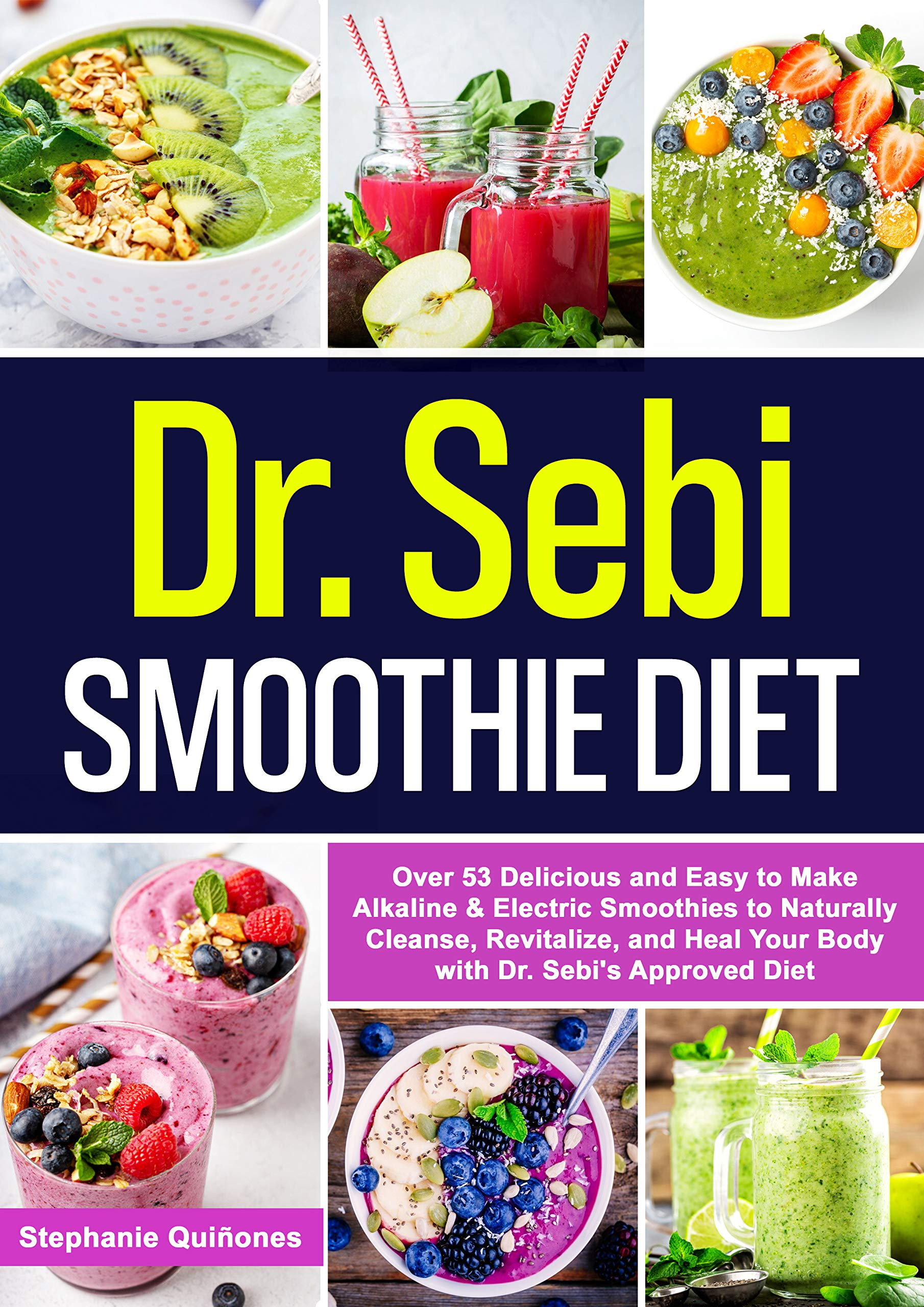Dr. Sebi Smoothie Diet: Over 53 Delicious and Easy to Make Alkaline & Electric Smoothies to Naturally Cleanse, Revitalize, and Heal Your Body with Dr. ... Diet (Dr. Sebi's Alkaline Smoothies Book 2)