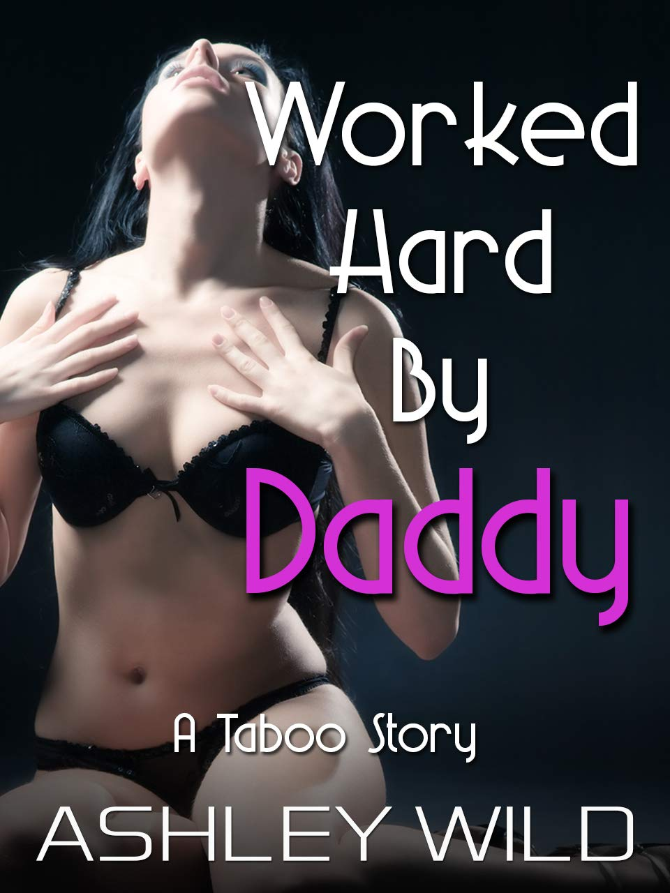 Worked Hard By Daddy: A Taboo Story