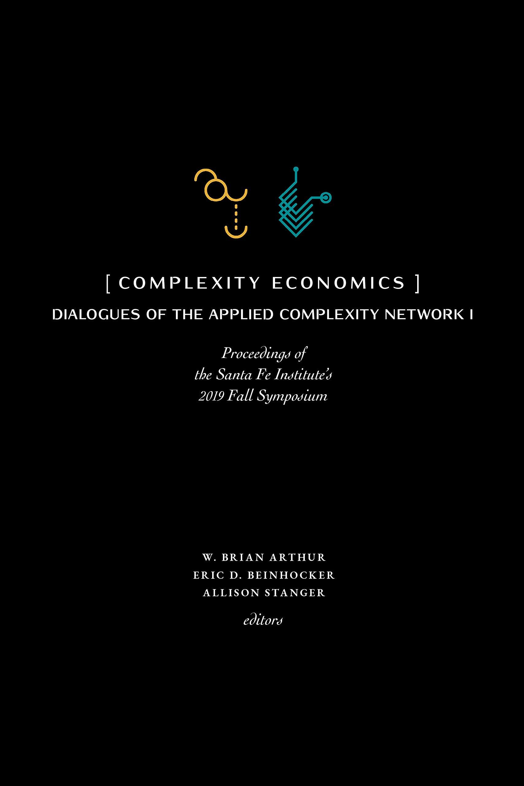 Complexity Economics: Proceedings of the Santa Fe Institute's 2019 Fall Symposium