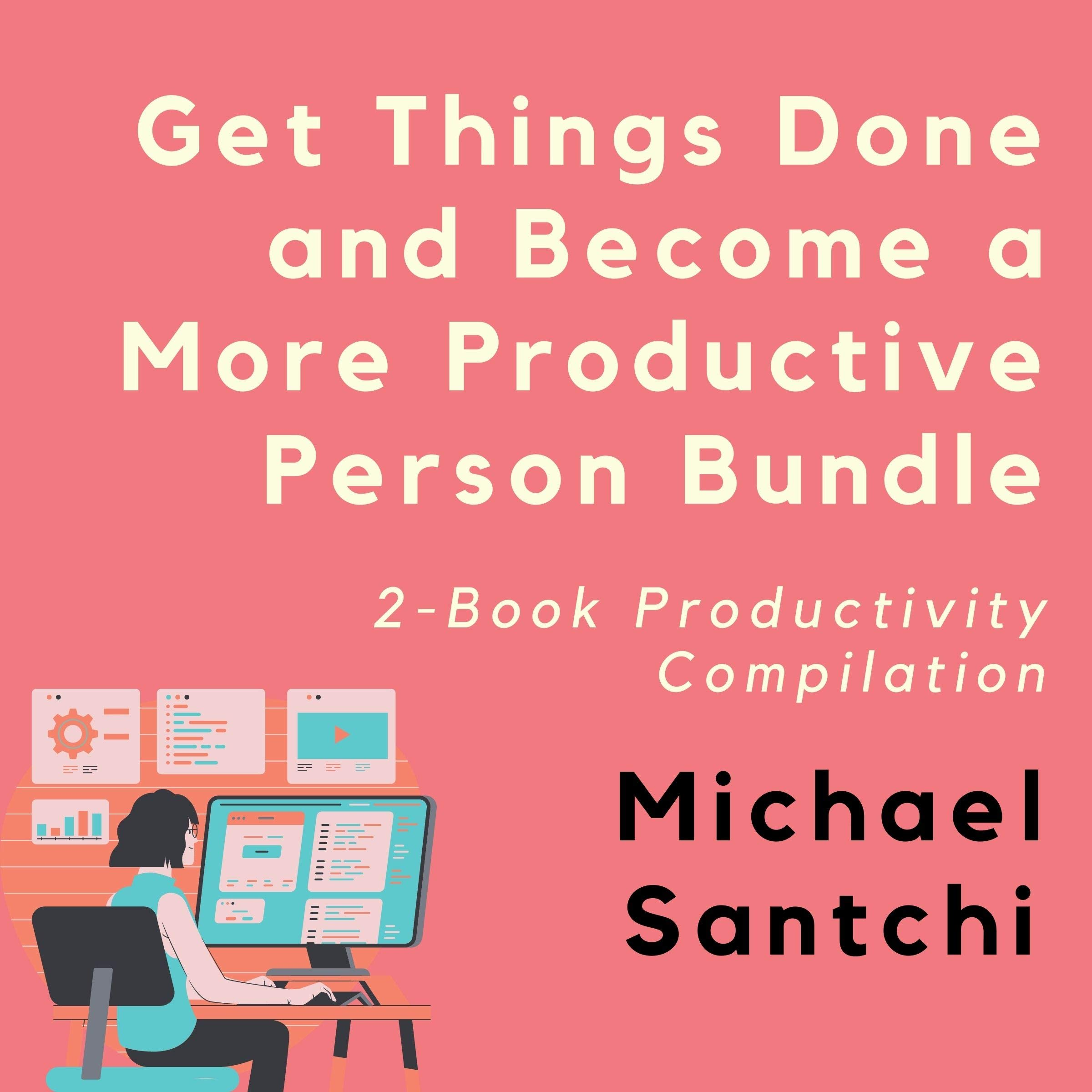 Get Things Done and Become a More Productive Person Bundle: 2-Book Productivity Compilation