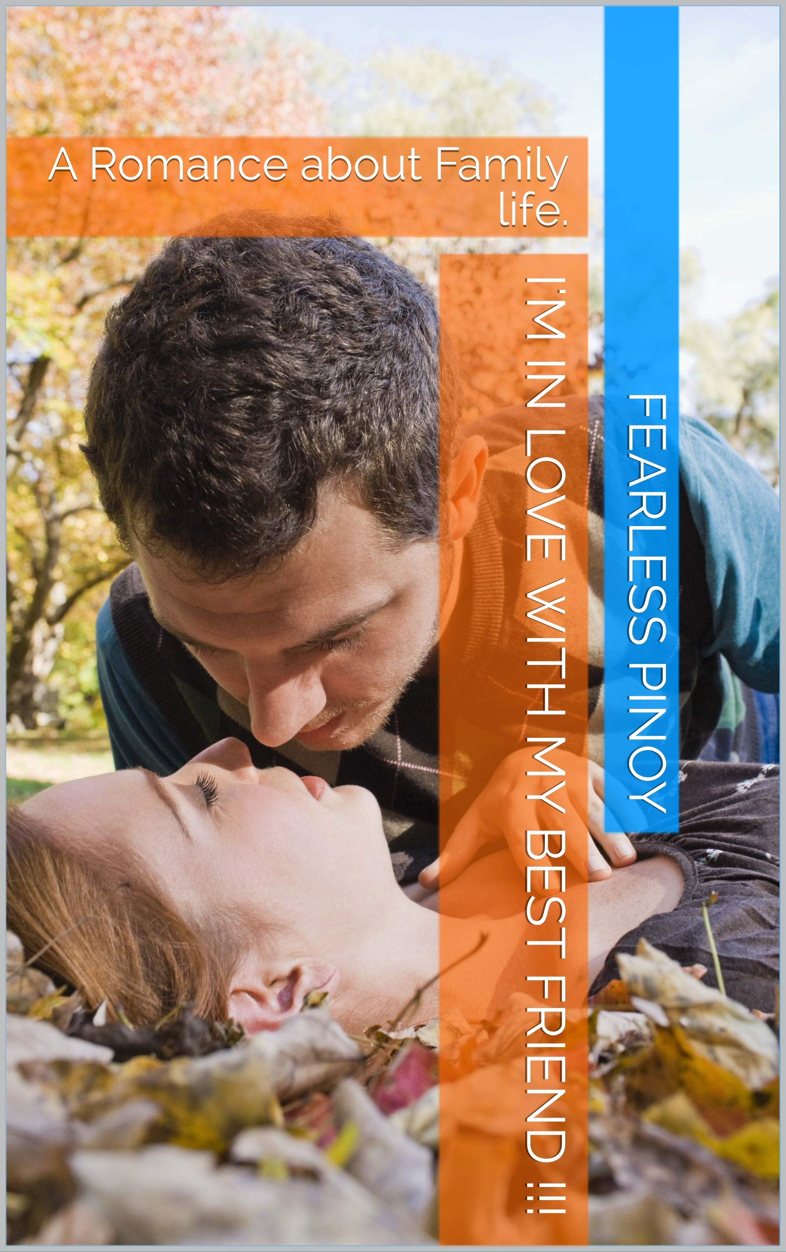 I'm In Love with my Best Friend !!!: A Romance about Family life.