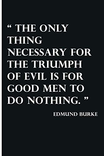 """Notebook : """"The only thing necessary for the triumph of evil is for good men to do nothing."""" - lined notebook: 120 Pages of 9x6 Inch, Journal, Notebook, Diary, Composition Book"""