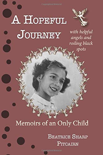 A Hopeful Journey: with helpful angels and roiling black spots: memoirs of an only child