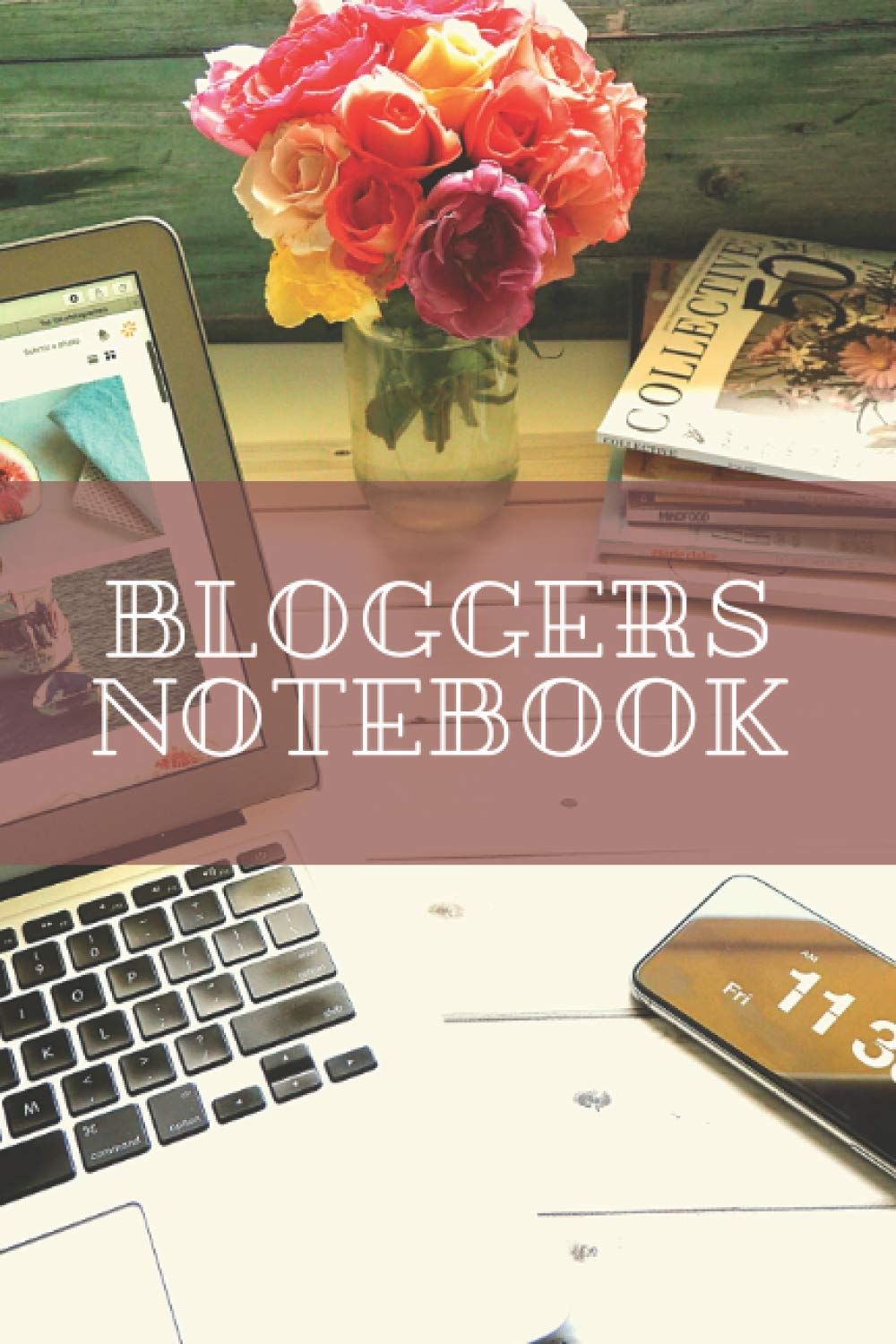 Bloggers Notebook: Blog Planning Notebook - Manage Your Blogging Goals - Post Organizer to Keep Track of Ideas/Outline, Hashtags/Keywords, Success rate and Much More (120 Pages 6 x 9 in)