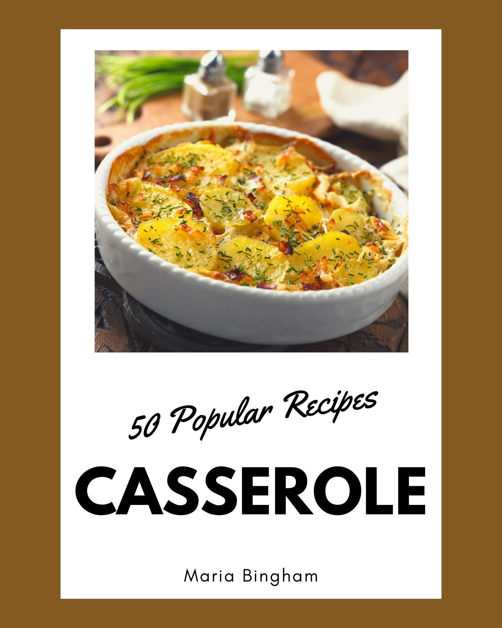 50 Popular Casserole Recipes: A One-of-a-kind Casserole Cookbook