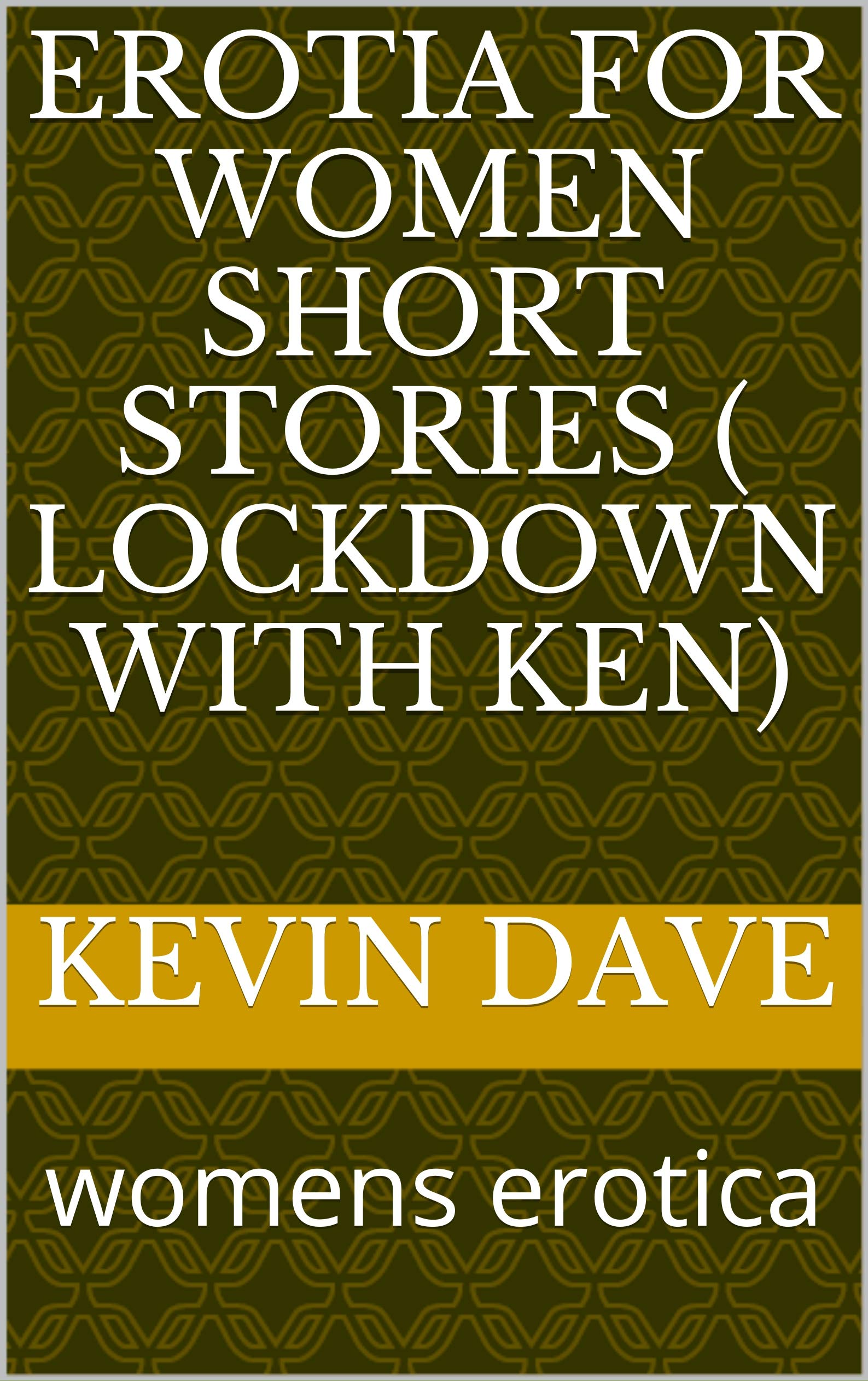 erotia for women short stories ( Lockdown with Ken): womens erotica