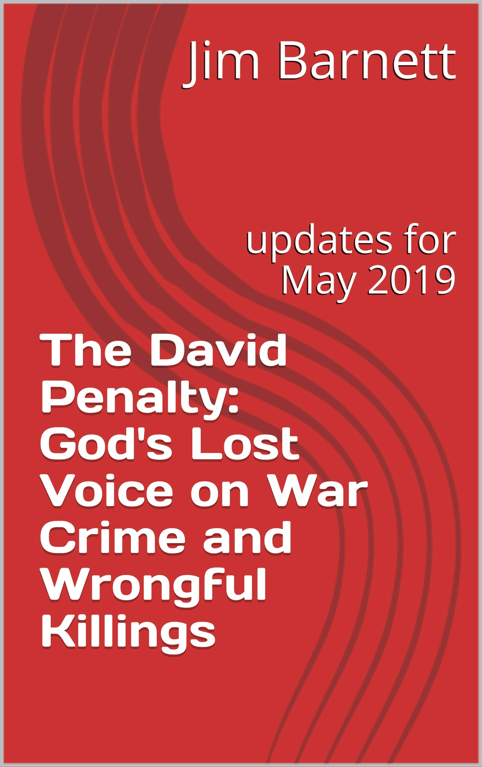 The David Penalty: God's Lost Voice on War Crime and Wrongful Killings: updates for May 2019