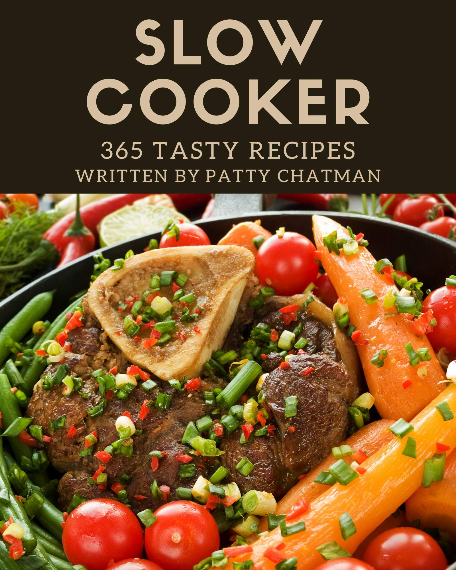 365 Tasty Slow Cooker Recipes: Slow Cooker Cookbook - The Magic to Create Incredible Flavor!